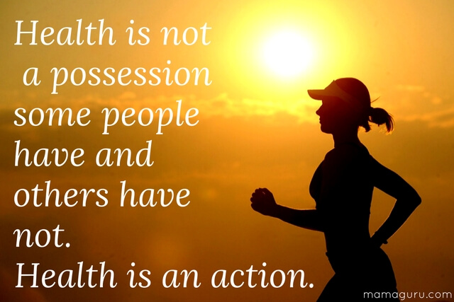 Health is not a possession some people have and others have not. Health is an action.