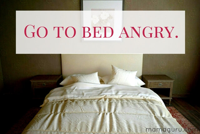 Go to bed angry.