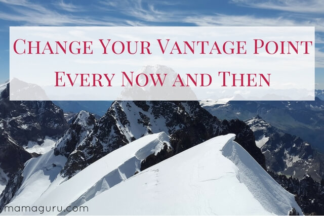 Change Your Vantage Point Every Now and Then