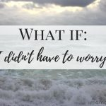 If I Didn't Have to Worry…