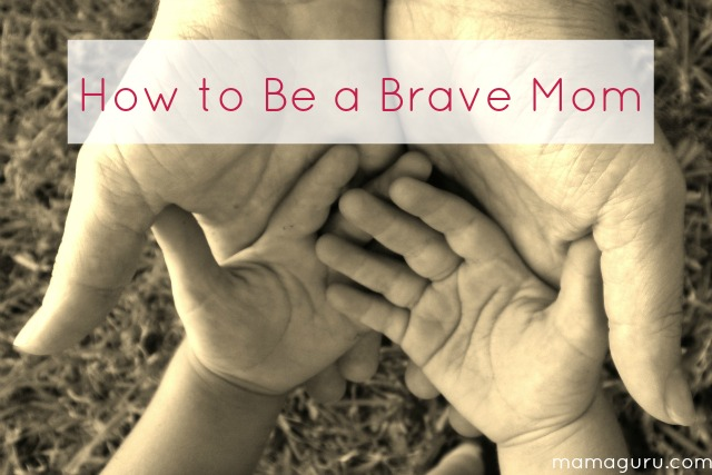 How to Be a Brave Mom