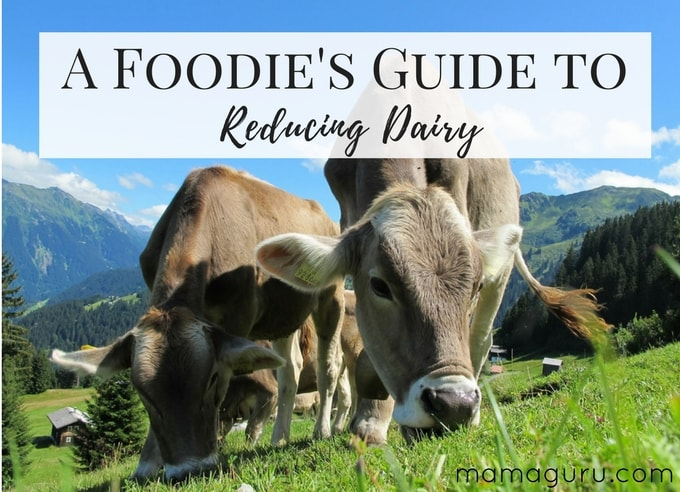 Foodie's Guide to Reducing Dairy