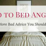 Go to Bed Angry and More Bad Advice You Should Take